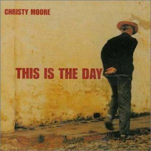 Christy Moore - This is The Day