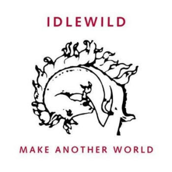Idlewild 'Make another world'