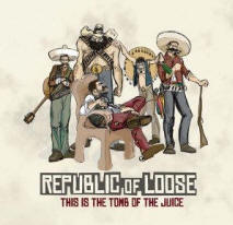 Republic of Loose 'This Is The Tomb Of The Juice'