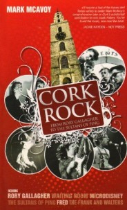 Cork Rock, From Rory Gallagher To The Sultans Of Ping, by Mark McAvoy