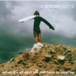 Snow Patrol 'When it's all over we still have to clear up'