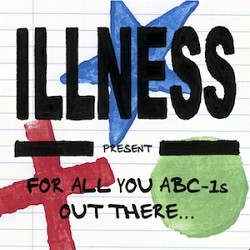 Illness - For All You ABC-1s Out There